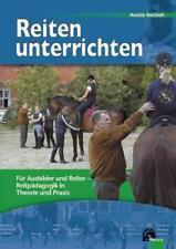 Reiten unterrichten. Für Ausbilder und Reiter von Anette Reichelt