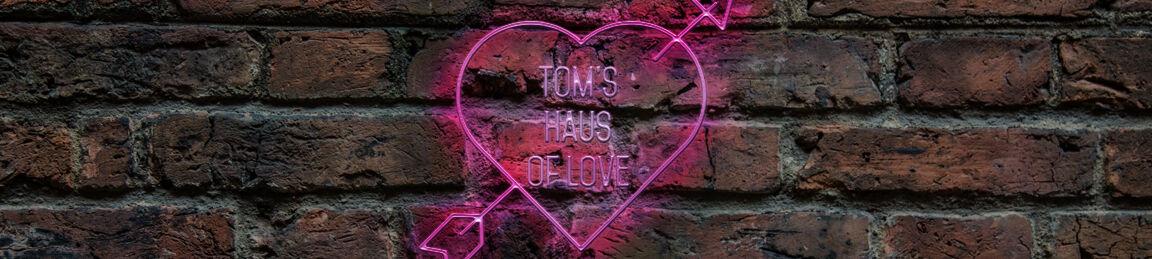 Tom's Haus of Love