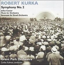 Robert Kurka: Symphony No. 2; Julius Caesar; Music for Orchestra; Serenade for S