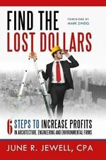 Find the Lost Dollars : 6 Steps to Increase Profits in Architecture,...