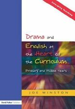 Drama and English at the Heart of the Primary Curriculum by Joe Winston...