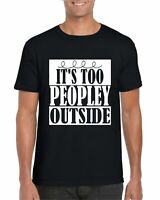 It's Too Peoply Outside T-Shirt, Funny Joke Birthday Gift Adult Top