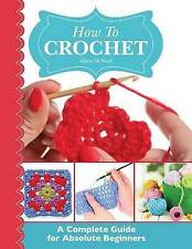 NEW How To Crochet:  A Complete Guide for Absolute Beginners by Alison McNicol