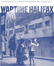 Wartime Halifax: The Photo History of a Canadian City at War -- 1939--1945 by...