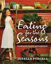 Eating for the Seasons: Cooking for Health and Happiness, Purcell, Janella, New
