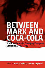 Between Marx and Coca-Cola: Youth Cultures in Changing European Societies,...