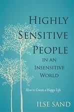 Highly Sensitive People in an Insensitive World: How to Create a Happy Life (Pap