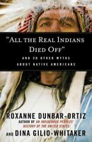 All the Real Indians Died Off : And 20 Other Myths About Native Americans, Pa...