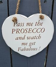 LARGE HANGING HEART SIGN PASS THE PROSECCO AND WATCH ME GET FABULOUS GIFT DECOR