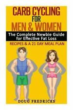 Carb Cycling for Men and Women : The Complete Newbie Guide for Effective Fat...