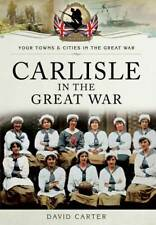 Carlisle in the Great War Pen & Sword Books David Carter