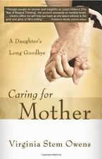 Caring for Mother: A Daughters Long Goodbye by Virginia Stem Owens