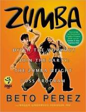 Zumba: Ditch the Workout, Join the Party! the Zumba Weight Loss Program, Perez,