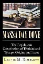 Massa Day Done: The Republican Constitution of Trinidad and Tobago: Origins and