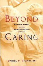 Morality and Society: Beyond Caring : Hospitals, Nurses, and the Social Organiza