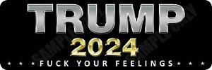 Trump 2024 F%$K your Feelings Bumper Stickers