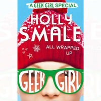 Geek Girl Special All Wrapped Up Book By Holly Smale