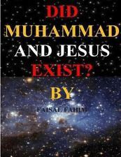 Did Muhammad and Jesus Exist? by Faisal Fahim (2013, Paperback)