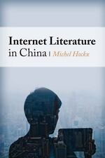 Global Chinese Culture: Internet Literature in China by Michel Hockx (2015,...