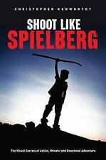 USED (LN) Shoot Like Spielberg: The Visual Secrets of Action, Wonder and Emotion