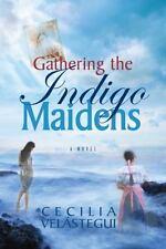 Gathering the Indigo Maidens by Cecilia Velastegui paperback book