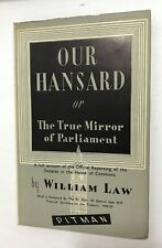 Our Hansard or The True Mirror of Parliament - William Law - First Edition 1950