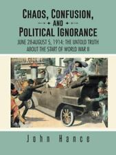 Chaos, Confusion, and Political Ignorance : June 28-August 5, 1914: the...