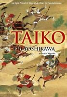 Taiko : An Epic Novel of War and Glory in Feudal Japan, Hardcover by Yoshikaw...