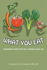 Love What You Eat : Choosing Foods That Will Change Your Life by Hc Martin...