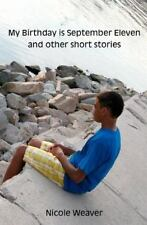 My Birthday Is September Eleven and Other Short Stories by Nicole Weaver...