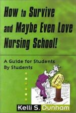 How to Survive and Maybe Even Love Nursing School!: Guide for Students by Studen