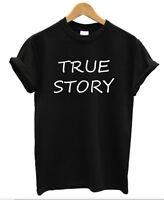 TRUE STORY T Shirt Mens womens ladies Tumblr Hipster Fresh Swag Dope Urban Cool