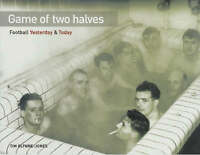 Game of Two Halves: Football Yesterday and Today, Glynne-Jones, Tim, New Book