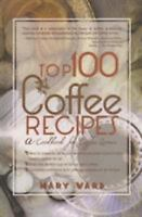 Top 100 Coffee Recipes:A Cookbook For Coffee Lovers: By Mary Ward
