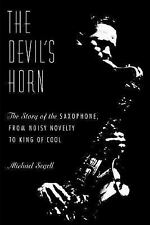 The Devil's Horn: The Story of the Saxophone, from Noisy Novelty to King of Cool