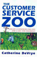 Very Good, The Customer Service Zoo: Create Customers for Life and a Life for Yo