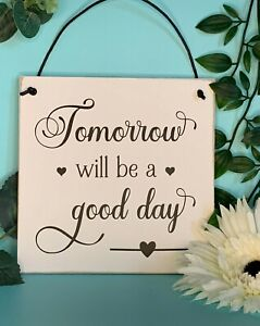 Tomorrow will be a Good Day - Inspirational Home Decor - Wall Hanger/Sign | 15cm