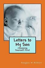 Letters to My Son: Letters to My Son: Choosing Yourself First by Douglas...