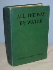 ALL THE WAY BY WATER 1922 1ST ELIZABETH STANCY PAYNE ANTIQUE BOOK 8/15