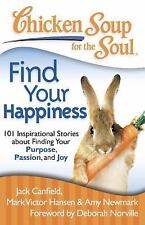 Chicken Soup for the Soul - Find Your Happiness : 101 Inspirational Stories abo…