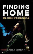 Finding Home: The Real Stories of Migrant Britain, New, Dugan, Emily Book