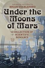Under the Moons of Mars : A Collection of Scientific Romance (2017, Paperback)