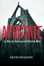 Apostate : The Men Who Destroyed the Christian West by Kevin Swanson (2013,...