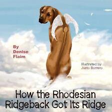 How the Rhodesian Ridgeback Got Its Ridge, Hardcover by Flaim, Denise; Borrer.