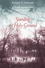 Standing on Holy Ground : A Triumph over Hate Crime in the Deep South by...