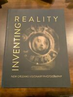 INVENTING REALITY: NEW ORLEANS VISIONARY PHOTOGRAPHY By D. Eric Bookhardt