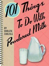 101 Things to Do with Powdered Milk, Carlisle, Darlene