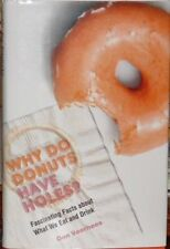 Why Do Donuts Have Holes? : Fascinating Facts About What We Eat and Drink by Don