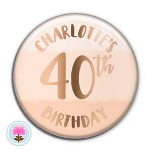 PERSONALISED Rose Gold Foil 30th 40th 50th ANY AGE (58 mm Ø) Birthday PIN BADGE