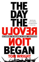 The Day the Revolution Began: Rethinking The Meaning of Jesus' Crucifixion